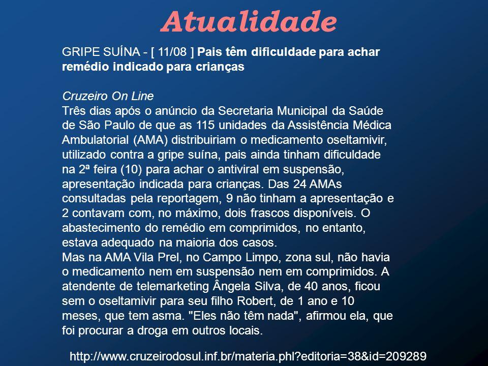 Atualidade GRIPE SUÍNA - [ 11/08 ] Pais têm dificuldade para achar remédio indicado para crianças. Cruzeiro On Line